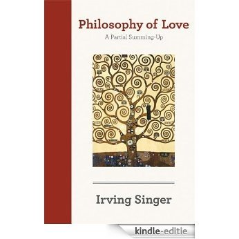 Philosophy of Love: A Partial Summing-Up (The Irving Singer Library) [Kindle-editie]