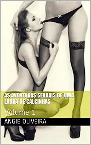 As aventuras sexuais de uma ladra de calcinhas : Volume 1