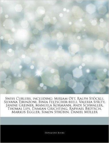 Articles on Swiss Curlers, Including: Mirjam Ott, Ralph St Ckli, Silvana Tirinzoni, Binia Feltscher-Beeli, Valeria Sp Lty, Janine Greiner, Manuela Kor