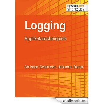Logging: Applikationsbeispiele (shortcuts 119) (German Edition) [Kindle-editie]