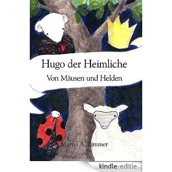 Hugo der Heimliche: Von Mäusen und Helden (German Edition) [Kindle-editie]