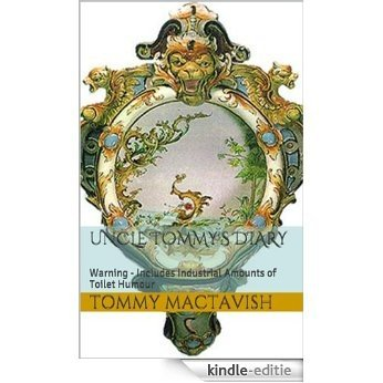 Uncle Tommy's Diary: Warning - Includes Industrial Amounts of Toilet Humour (English Edition) [Kindle-editie]