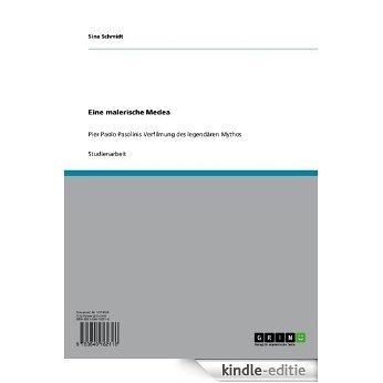Eine malerische Medea: Pier Paolo Pasolinis Verfilmung des legendären Mythos [Kindle-editie]