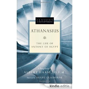 Athanasius: The Life of Antony of Egypt (Classics in Spiritual Formation) [Kindle-editie]