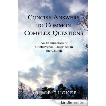 Concise Answers to Common Complex Questions: An Examination of Controversial Doctrines in the Church (English Edition) [Kindle-editie]