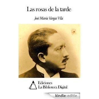 Las rosas de la tarde (Spanish Edition) [Kindle-editie]
