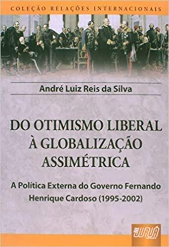 Do Otimismo Liberal à Globalização Assimétrica: A Política Externa do Governo Fernando Henrique Cardoso (1995-2002) - Coleção Relações Internacionais