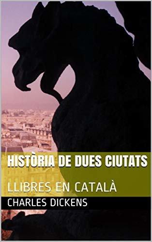 Història de Dues Ciutats: LLIBRES EN CATALÀ (Catalan Edition)