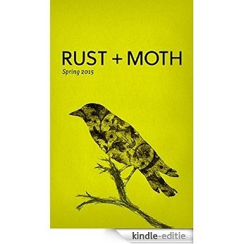Rust + Moth: Spring 2015 (English Edition) [Kindle-editie]