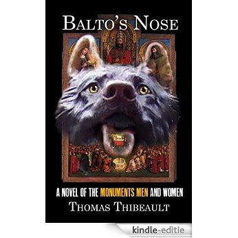Balto's Nose :  A Novel of the Monuments Men and Woman  (English Edition) [Kindle-editie]