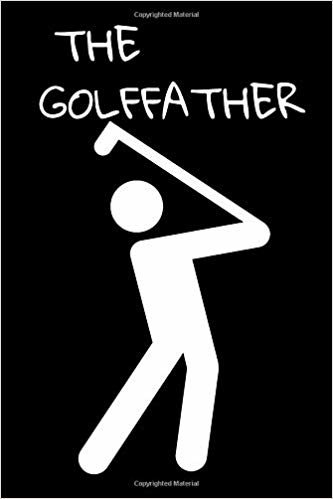 The Golffather: Funny Golfing Quote Notebook / Journal For Family Golffather