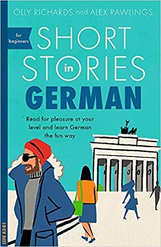 Short Stories in German for Beginners: Read for pleasure at your level, expand your vocabulary and learn German the fun way! (Foreign Language Graded Reader Series)
