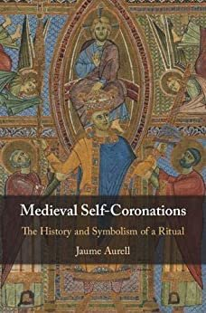 Medieval Self-Coronations: The History and Symbolism of a Ritual (English Edition)