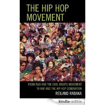 The Hip Hop Movement: From R&B and the Civil Rights Movement to Rap and the Hip Hop Generation [Kindle-editie]