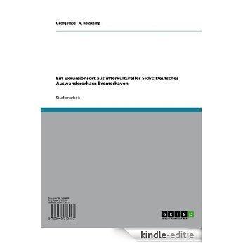 Ein Exkursionsort aus interkultureller Sicht: Deutsches Auswandererhaus Bremerhaven (Sachunterricht / Interdisziplinäre Sachbildung) [Kindle-editie]