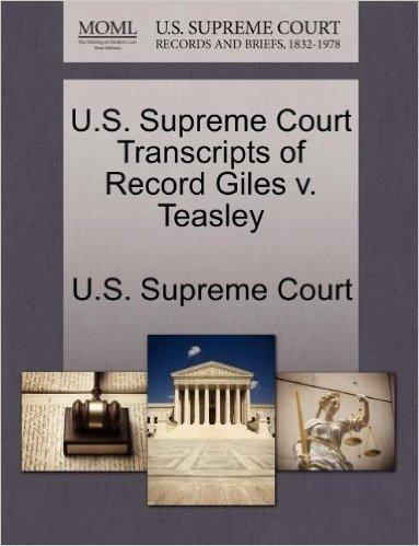 U.S. Supreme Court Transcripts of Record Giles V. Teasley