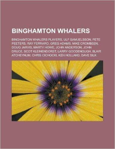 Binghamton Whalers: Binghamton Whalers Players, Ulf Samuelsson, Pete Peeters, Ray Ferraro, Greg Adams, Mike Crombeen, Doug Jarvis, Marty H