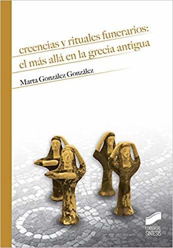 Creencias y rituales funerarios: el más allá en la Grecia antigua (Historia)