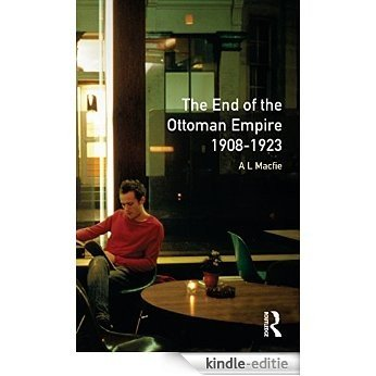 The End of the Ottoman Empire, 1908-1923 (Turning Points) [Kindle-editie]