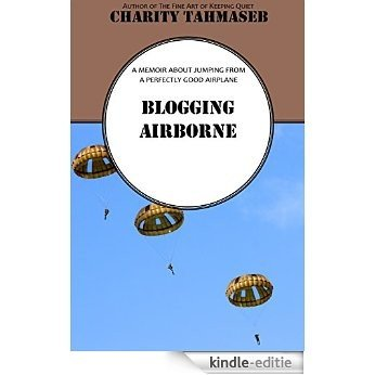 Blogging Airborne: A memoir about jumping from a perfectly good airplane (English Edition) [Kindle-editie]