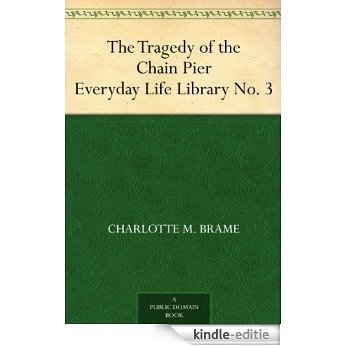 The Tragedy of the Chain Pier Everyday Life Library No. 3 (English Edition) [Kindle-editie]