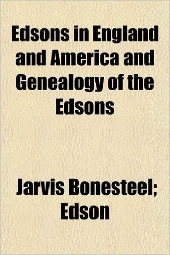 Edsons in England and America and Genealogy of the Edsons