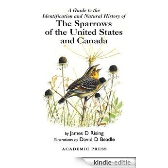 A Guide to the Identification and Natural History of the Sparrows of the United States and Canada (Poyser Natural History) [Kindle-editie]
