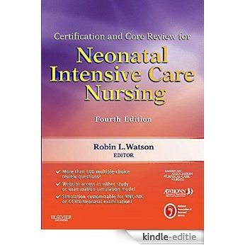 Certification and Core Review for Neonatal Intensive Care Nursing (Watson, Certification and Core Review for Neonatal Intensive Care Nursing) [Kindle-editie]