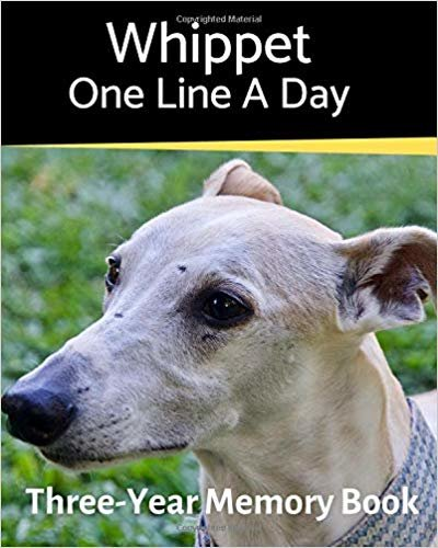 Whippet - One Line a Day: A Three-Year Memory Book to Track Your Dog's Growth (A Memory a Day for Dogs)