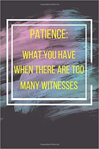 Patience: What You Have When There Are Too Many Witnesses: Novelty Mothers Day Gifts For Mom: Funny Notebook Journal To Write In: Great Gift For Any One's Mom and Dad ~ Pastel