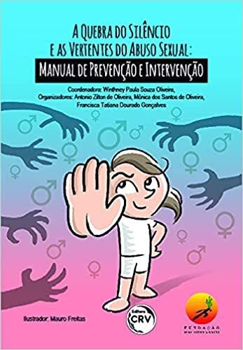 A Quebra do Silêncio e as Vertentes do Abuso Sexual: Manual de Prevenção e Intervenção