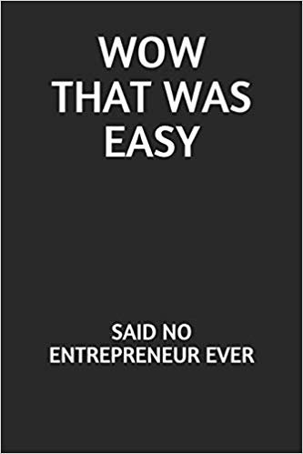Wow That Was Easy: Said No Entrepreneur Ever: Funny Blank Lined Journal