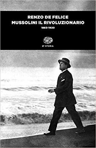 Mussolini il rivoluzionario (1883-1920) (Einaudi tascabili. Storia)