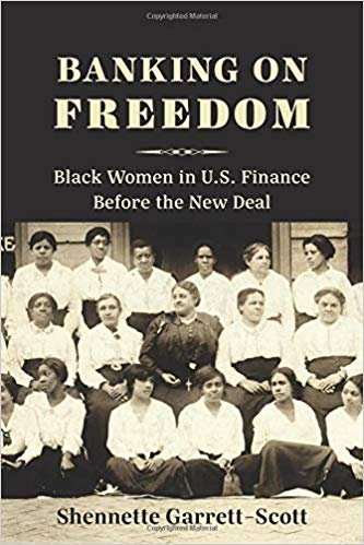 Banking on Freedom: Black Women in U.S. Finance Before the New Deal (Columbia Studies in the History of U.S. Capitalism)