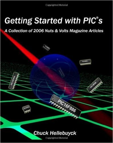 Getting Started with Pics: A Collection of 2006 Nuts & Volts Magazine Articles