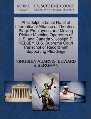 Philadelphia Local No. 8 of International Alliance of Theatrical Stage Employees and Moving Picture Machine Operators of U.S. and Canada V. Joseph P. ... of Record with Supporting Pleadings