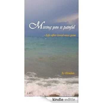 Missing you is painful (Life after loved ones gone) (English Edition) [Kindle-editie]