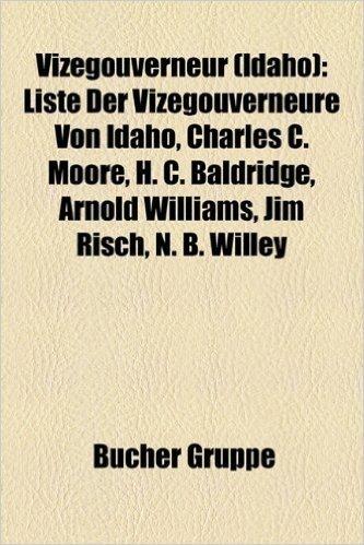 Vizegouverneur (Idaho): Liste Der Vizegouverneure Von Idaho, Charles C. Moore, H. C. Baldridge, Arnold Williams, Jim Risch, N. B. Willey