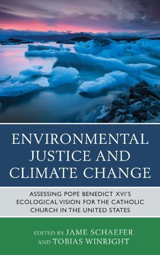 Environmental Justice and Climate Change: Assessing Pope Benedict XVI's Ecological Vision for the Catholic Church in the United States (English Edition)