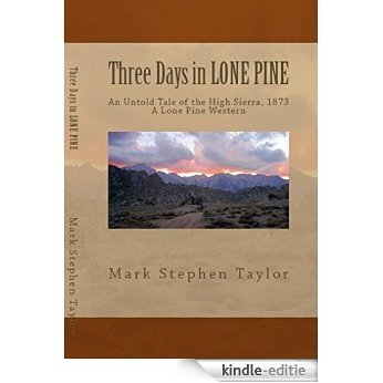 Three Days In LONE PINE, An Untold Tale of The High Sierra (A Lone Pine Western Book 2) (English Edition) [Kindle-editie]
