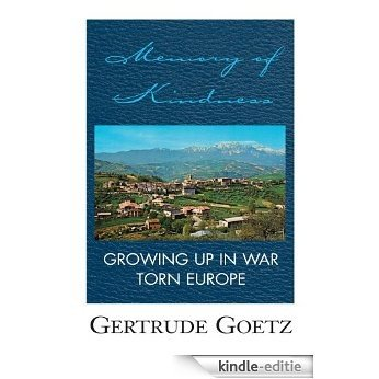 MEMORY OF KINDNESS:GROWING UP IN WAR TORN EUROPE (English Edition) [Kindle-editie]