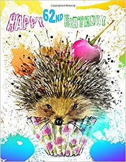 Happy 62nd Birthday: Better Than a Birthday Card! Super Sweet Hedgehog Birthday Journal