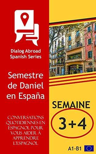 Conversations quotidiennes en espagnol pour vous aider à apprendre l'espagnol - Semaine 3/Semaine 4: Semestre de Daniel en España (quinze jours nº 2)