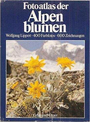 Fotoatlas der Alpenblumen. Bluetenpflanzen der Ost- und Westalpen