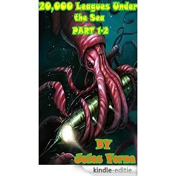 Twenty Thousand Leagues Under the Sea Part 1-2: The title refers to the distance traveled while under the sea and not to a depth, as 20,000 leagues is ... the diameter of Earth. (English Edition) [Kindle-editie]