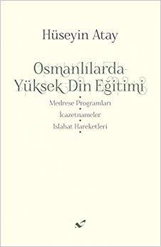 Osmanlılarda Yüksek Din Eğitimi: Medrese Programları - İcazetnameler - Islahat Hareketleri