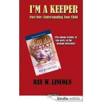 I'm A Keeper, Part One: Understanding Your Child (English Edition) [Kindle-editie]