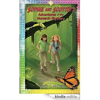 Sophie and Scottie's Adventures of the Monarch Mystery (The Adventures of Sophie and Scottie Book 1) (English Edition) [Kindle-editie]