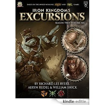 Iron Kingdoms Excursions: Season Two, Volume Six (Iron Kingdoms Excursions: Series Two Book 6) (English Edition) [Kindle-editie]
