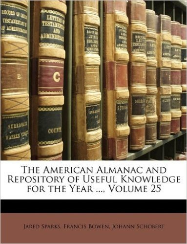 The American Almanac and Repository of Useful Knowledge for the Year ..., Volume 25